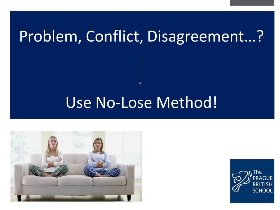 Problem, Conflict, Disagreement…? Use No-Lose Method!