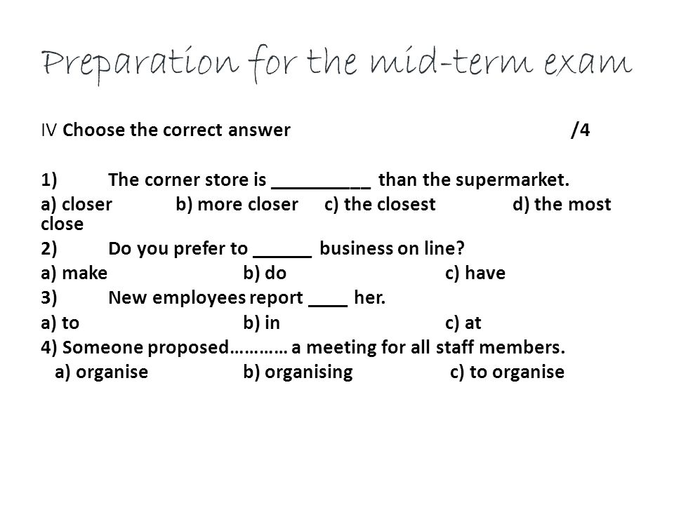 Preparation for the mid-term exam IV Choose the correct answer /4 1)The corner store is __________ than the supermarket.
