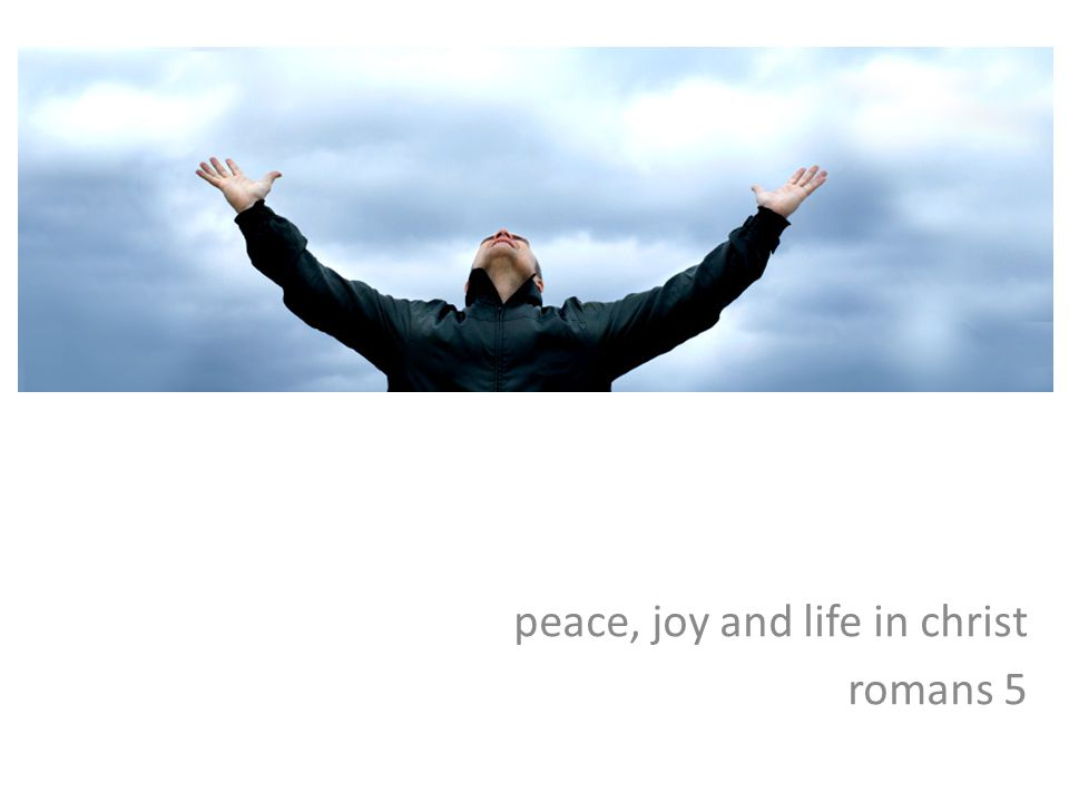 peace, joy and life in christ romans 5