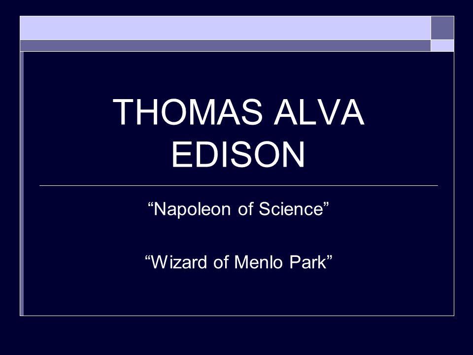 THOMAS ALVA EDISON Napoleon of Science Wizard of Menlo Park