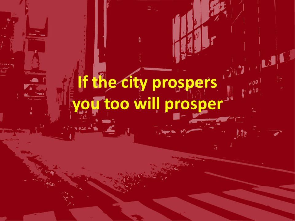 If the city prospers you too will prosper