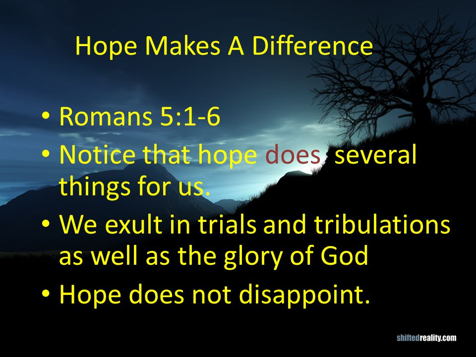 Hope Makes A Difference Romans 8:18-25 The redemption of our bodies Suffering in this life will not matter in the life to come.