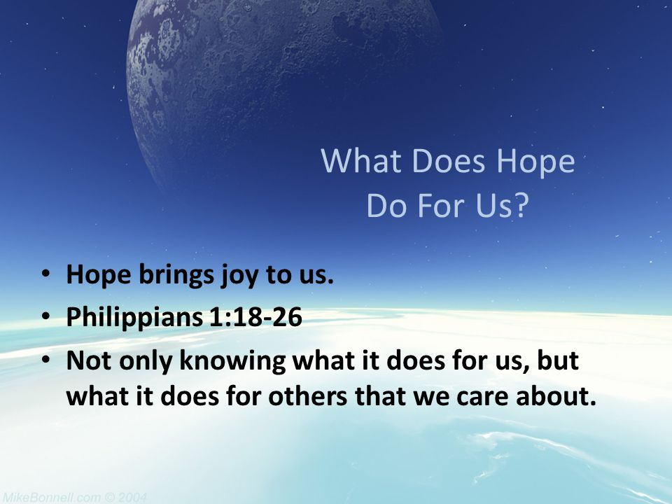 What Does Hope Do For Us? Hope develops patience. Romans 8:24-25 James 1:2-4