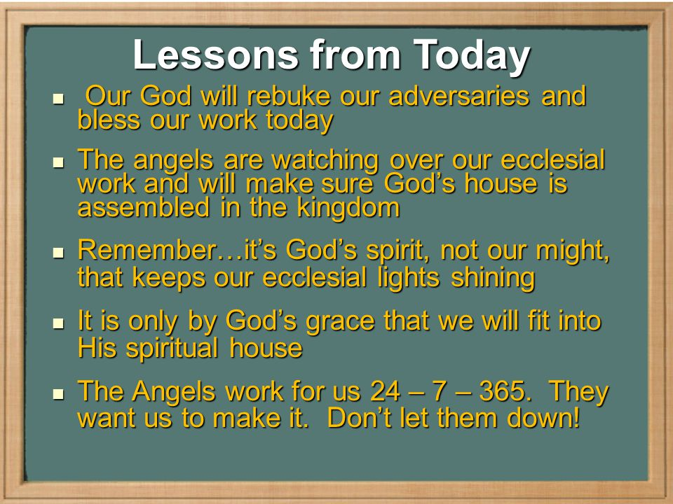 Lessons from Today Our God will rebuke our adversaries and bless our work today Our God will rebuke our adversaries and bless our work today The angel