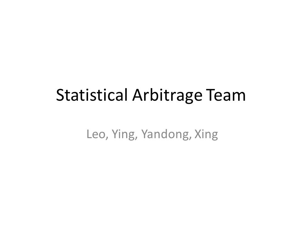 Statistical Arbitrage Team Leo, Ying, Yandong, Xing