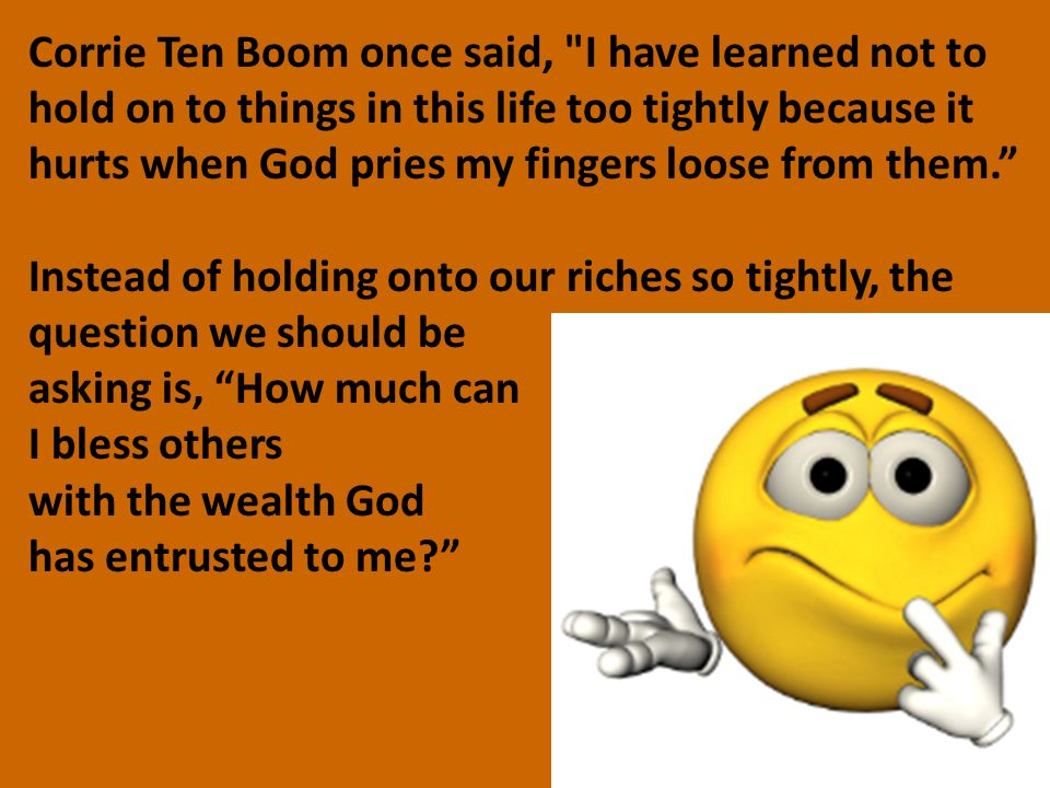 Corrie Ten Boom once said,