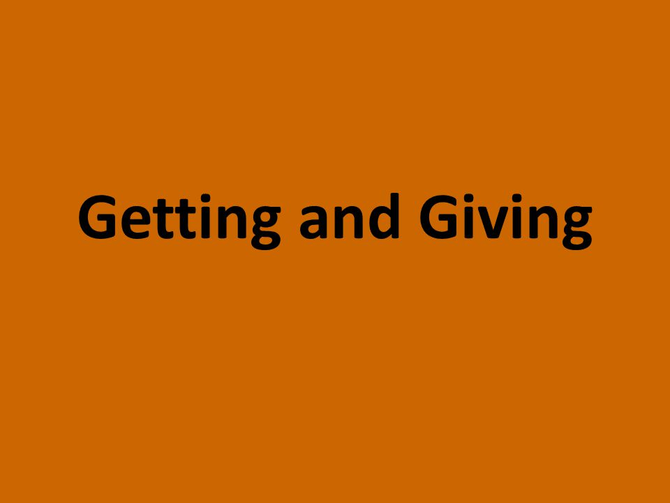 Getting and Giving