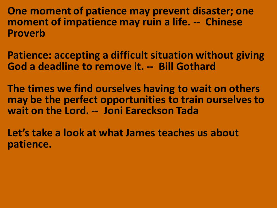 One moment of patience may prevent disaster; one moment of impatience may ruin a life.