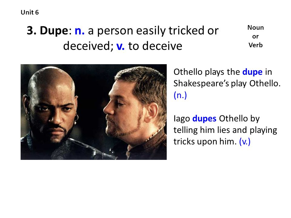 3. Dupe: n. a person easily tricked or deceived; v.