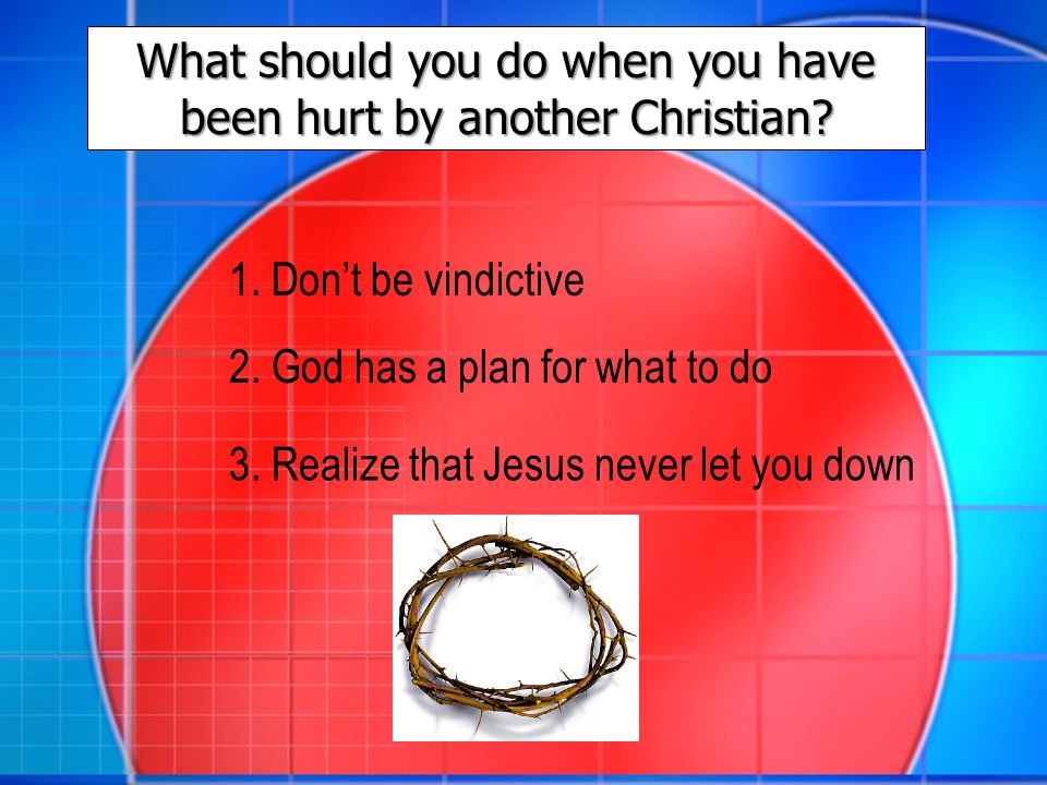 What should you do when you have been hurt by another Christian.
