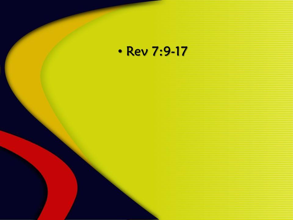 Rev 7:9-17 Rev 7:9-17
