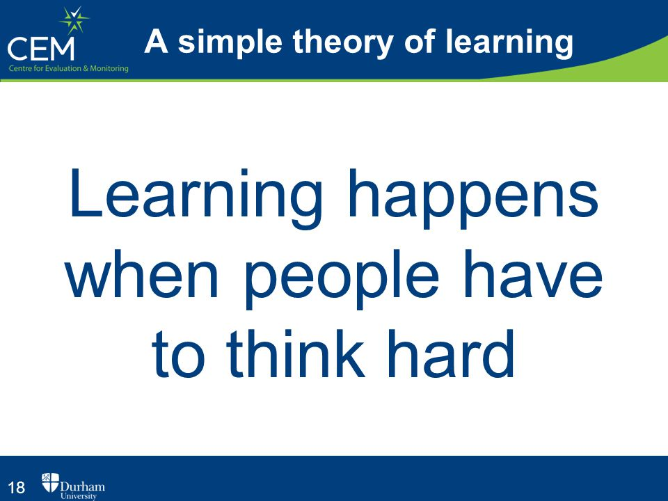 18 Learning happens when people have to think hard A simple theory of learning