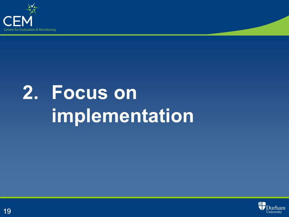 19 2. Focus on implementation