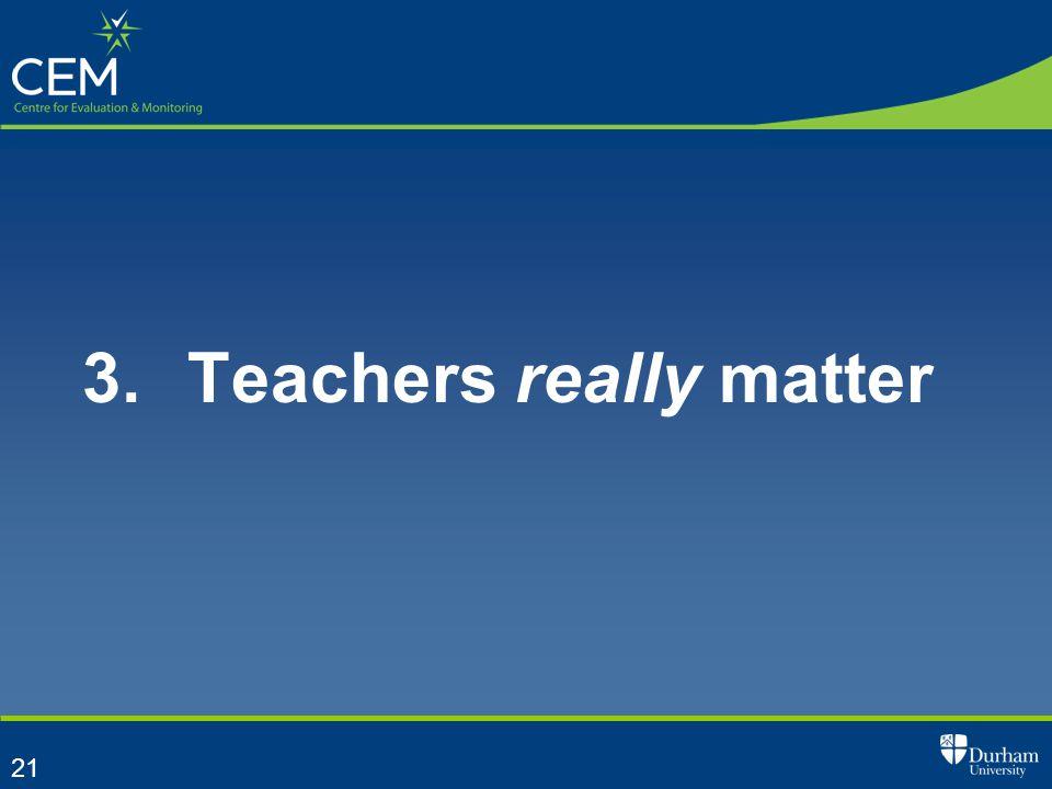 21 3. Teachers really matter