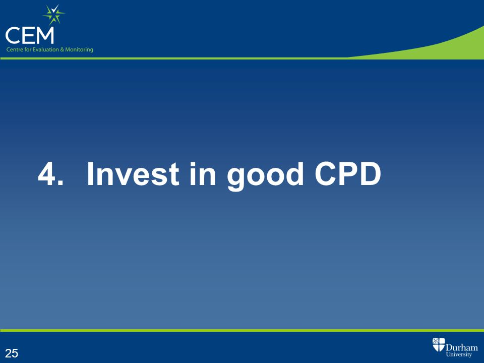 25 4. Invest in good CPD