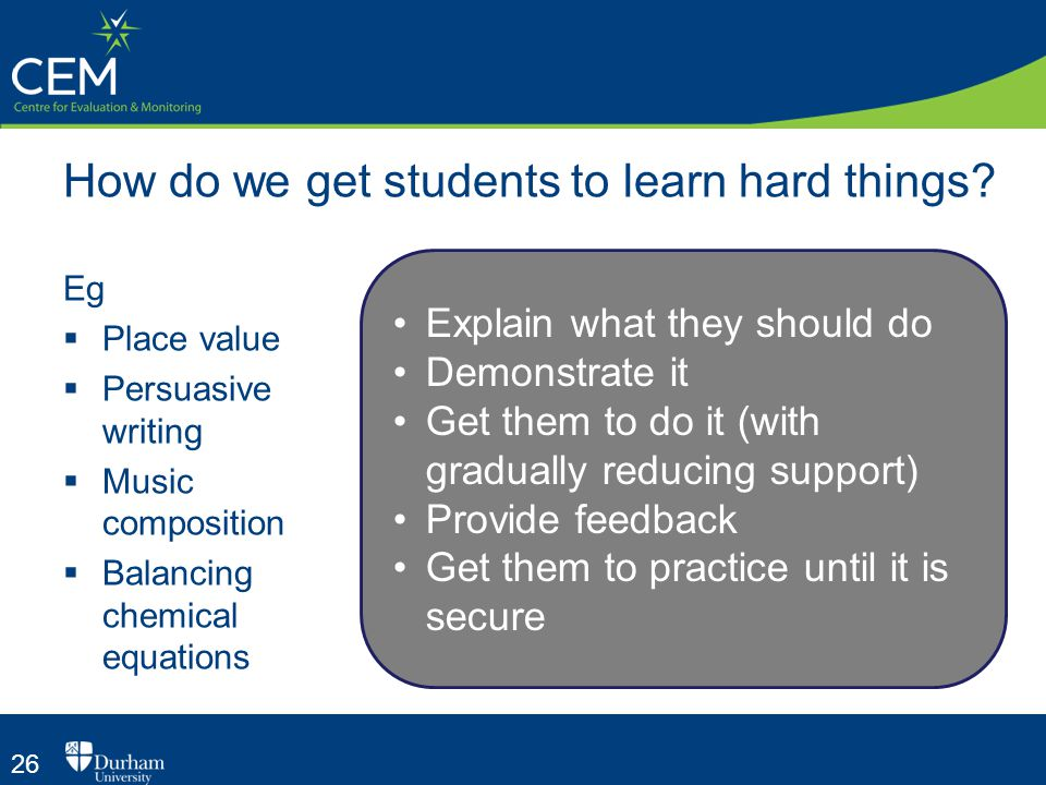 26 How do we get students to learn hard things.