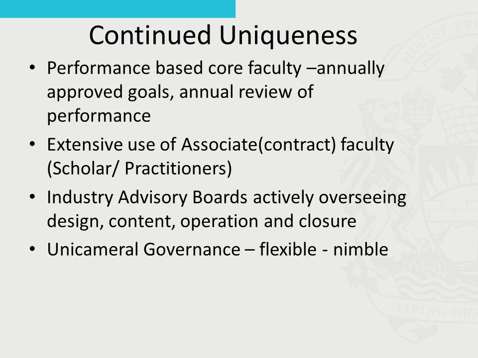 Continued Uniqueness Performance based core faculty –annually approved goals, annual review of performance Extensive use of Associate(contract) facult