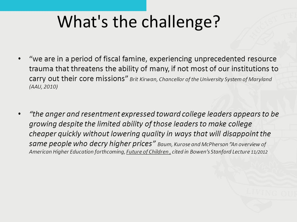 """What's the challenge? """"we are in a period of fiscal famine, experiencing unprecedented resource trauma that threatens the ability of many, if not most"""
