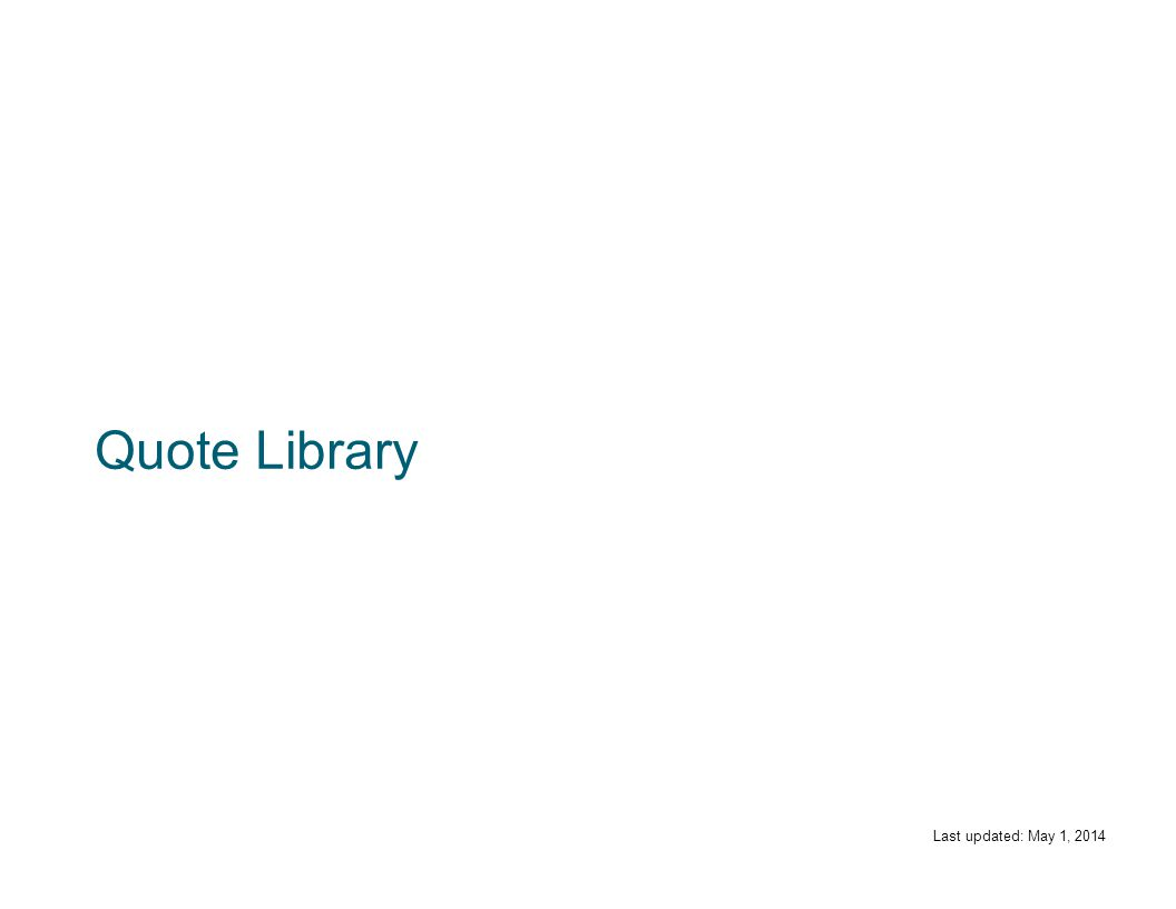 Quote Library Last updated: May 1, 2014