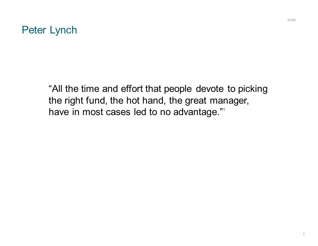 "Peter Lynch 1 ""All the time and effort that people devote to picking the right fund, the hot hand, the great manager, have in most cases led to no adv"
