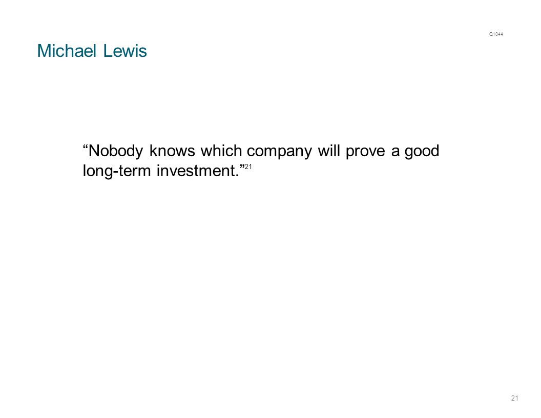 Michael Lewis 21 Nobody knows which company will prove a good long-term investment. 21 Q1044