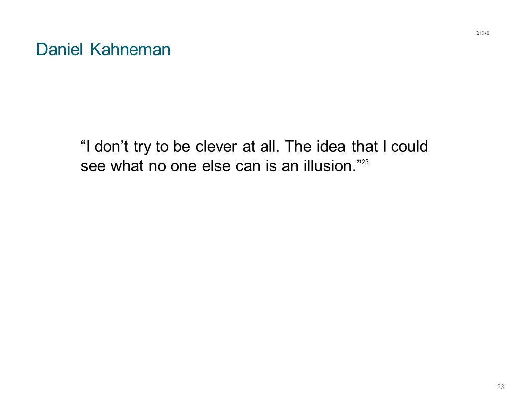 Daniel Kahneman 23 I don't try to be clever at all.