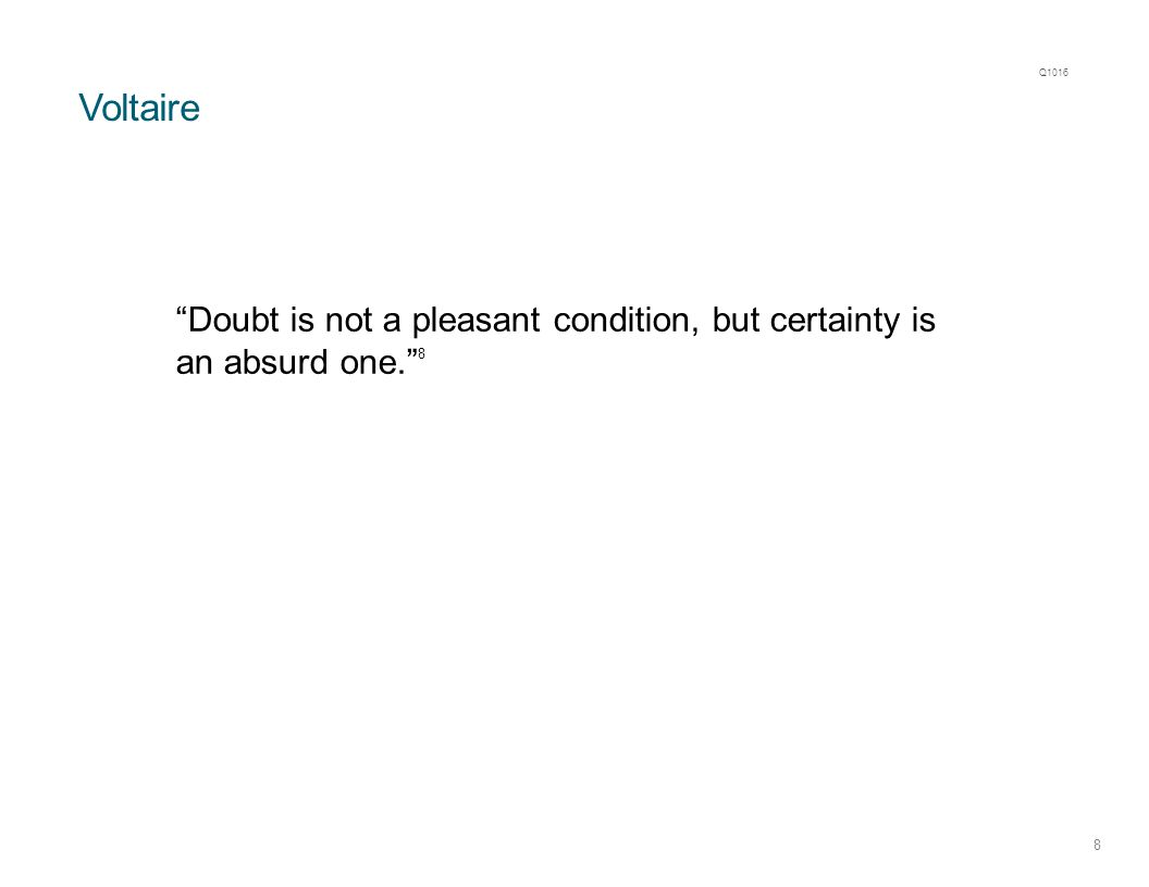 Voltaire 8 Doubt is not a pleasant condition, but certainty is an absurd one. 8 Q1016