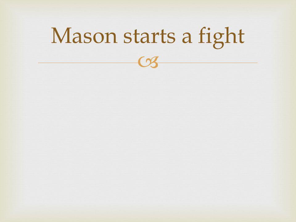  Mason starts a fight