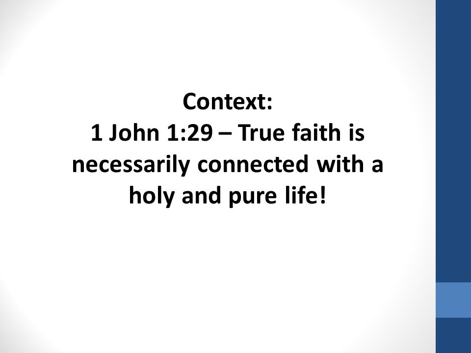Context: 1 John 1:29 – True faith is necessarily connected with a holy and pure life!