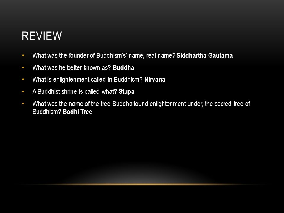 REVIEW What was the founder of Buddhism's' name, real name.