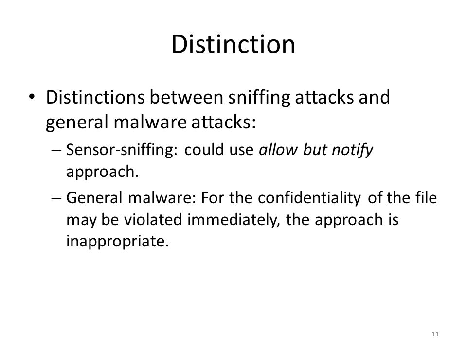 Distinction Distinctions between sniffing attacks and general malware attacks: – Sensor-sniffing: could use allow but notify approach.