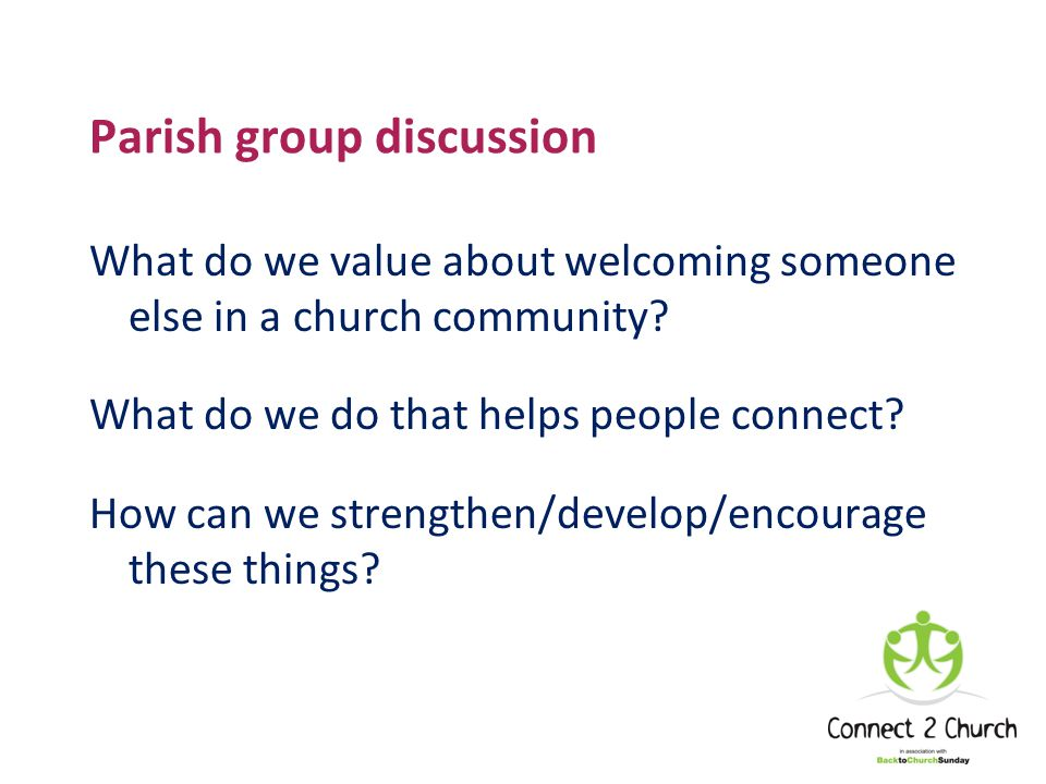 Parish group discussion What do we value about welcoming someone else in a church community.