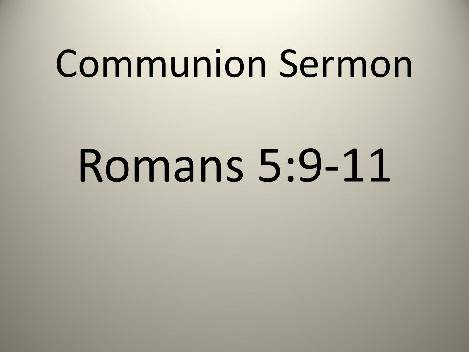 Communion Sermon Romans 5:9-11