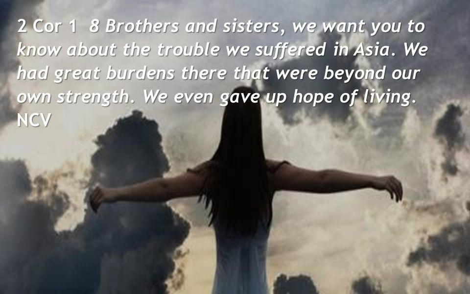 2 Cor 1 8 Brothers and sisters, we want you to know about the trouble we suffered in Asia.