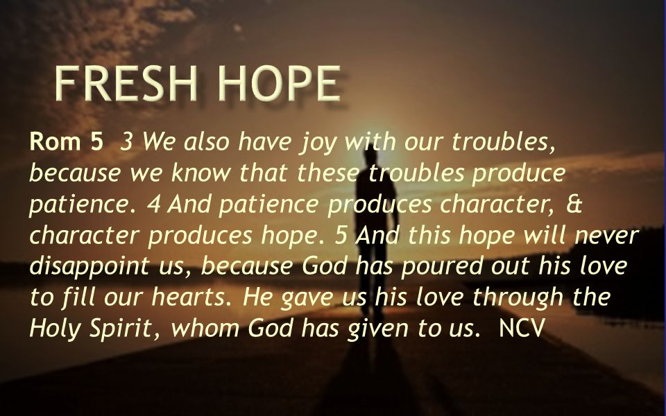Rom 5 3 We also have joy with our troubles, because we know that these troubles produce patience.