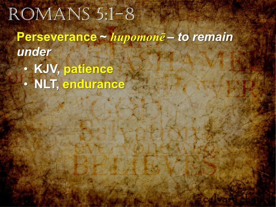 Perseverance ~ hupomonē – to remain under KJV, patience KJV, patience NLT, enduranceNLT, endurance