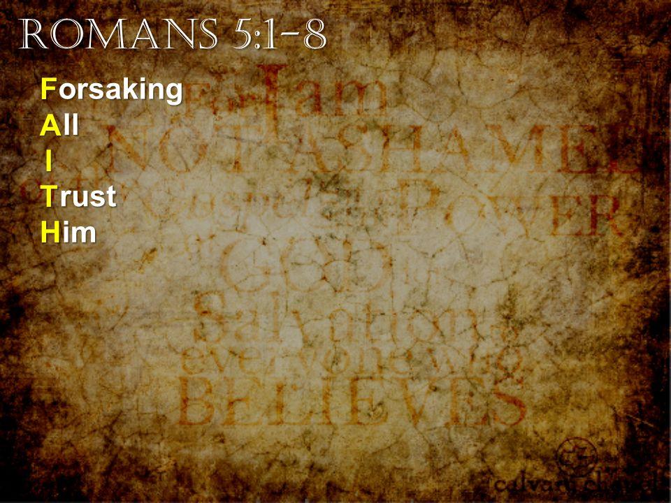 Romans 5:1-8 F A I T H orsaking ll rust im