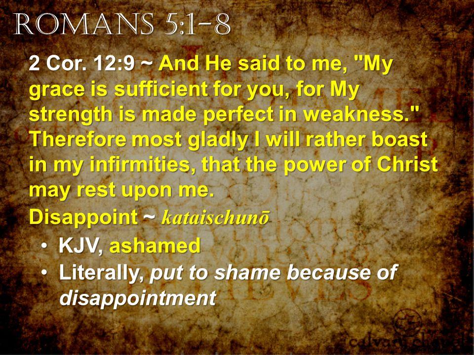 2 Cor. 12:9 ~ And He said to me,