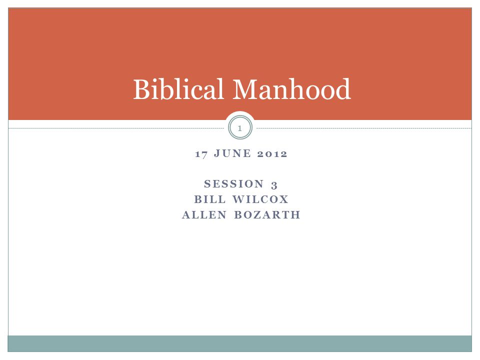 17 JUNE 2012 SESSION 3 BILL WILCOX ALLEN BOZARTH 1 Biblical Manhood