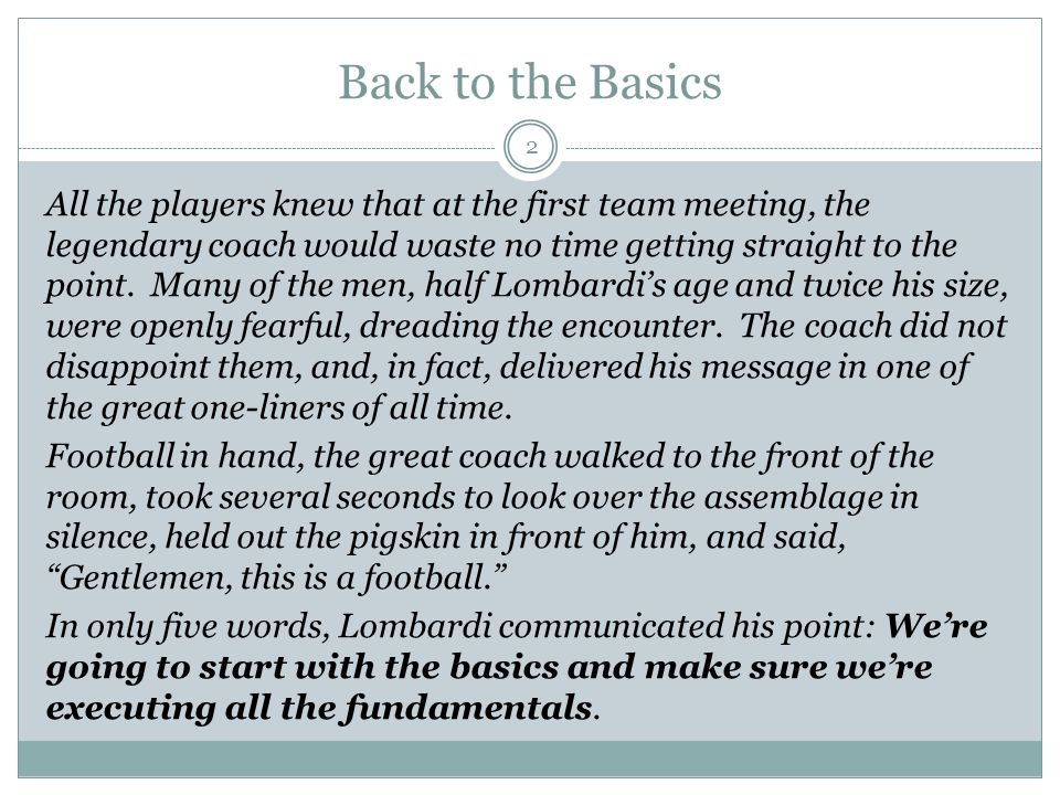 Back to the Basics 2 All the players knew that at the first team meeting, the legendary coach would waste no time getting straight to the point. Many