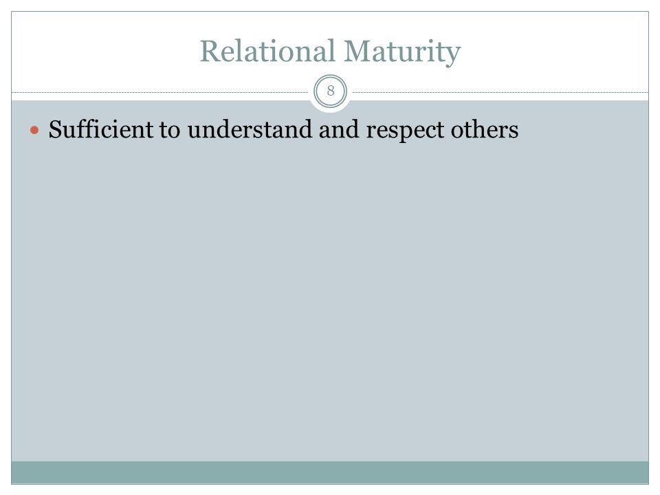 Relational Maturity 8 Sufficient to understand and respect others
