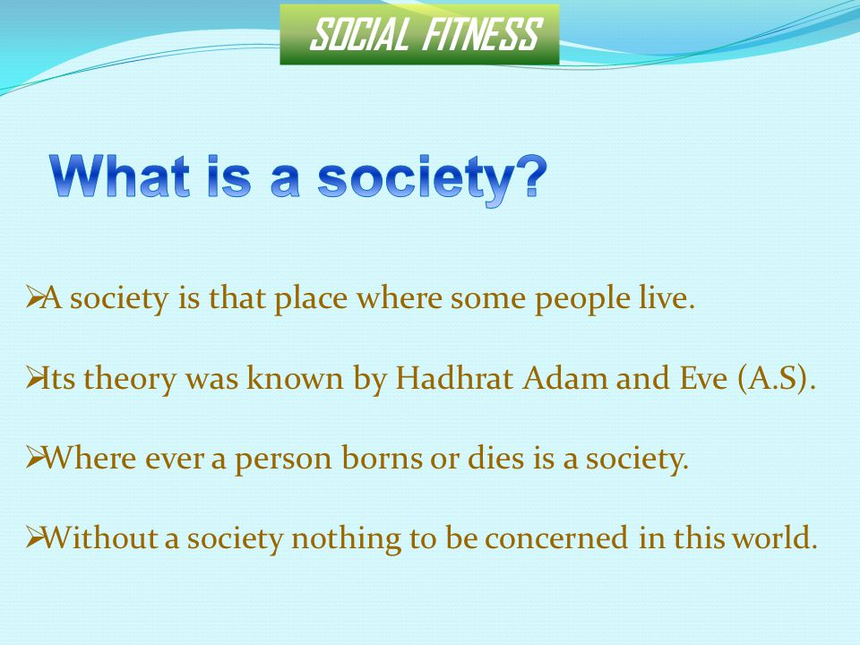  A society is that place where some people live.