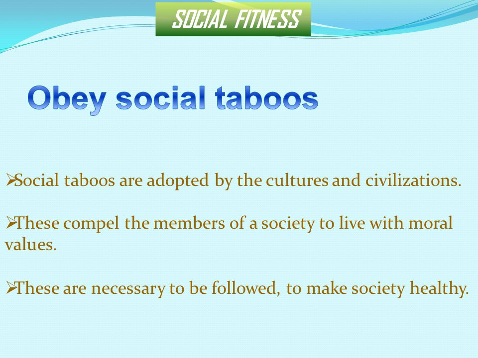 SOCIAL FITNESS  Social taboos are adopted by the cultures and civilizations.
