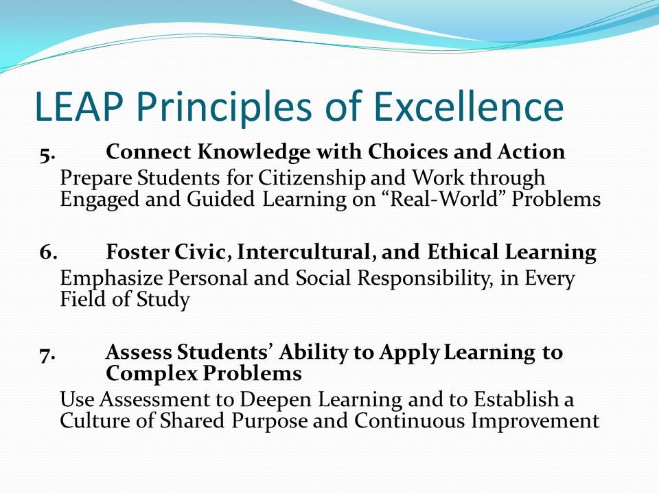 LEAP Principles of Excellence 5. Connect Knowledge with Choices and Action Prepare Students for Citizenship and Work through Engaged and Guided Learni