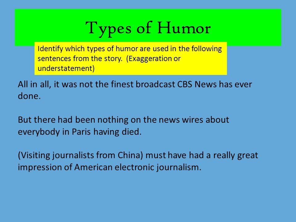 Types of Humor Identify which types of humor are used in the following sentences from the story. (Exaggeration or understatement) All in all, it was n