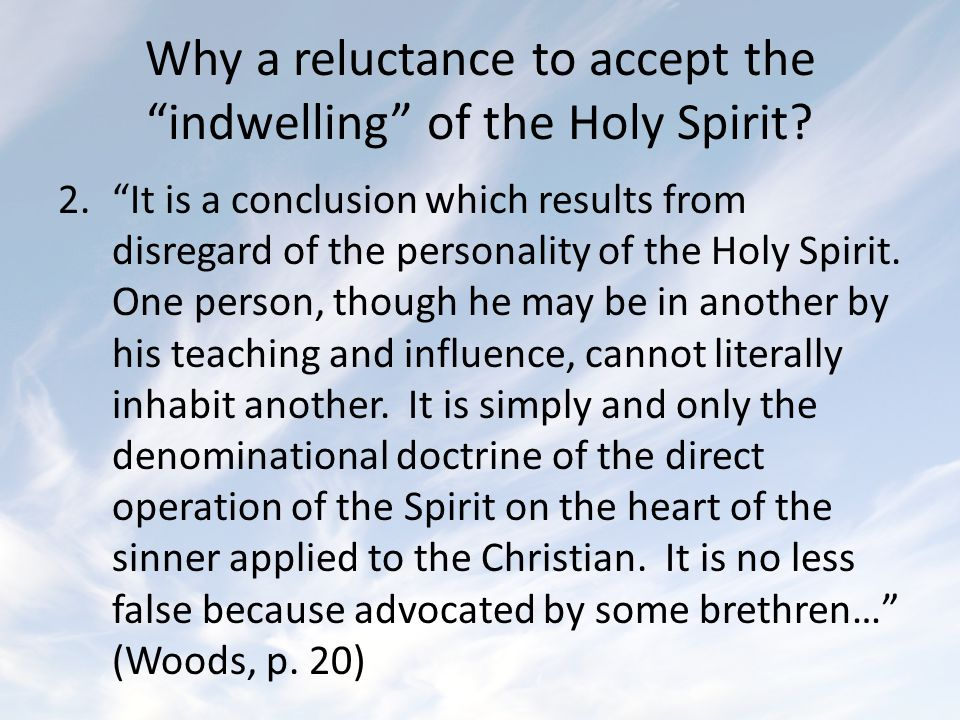"Why a reluctance to accept the ""indwelling"" of the Holy Spirit? 2.""It is a conclusion which results from disregard of the personality of the Holy Spir"