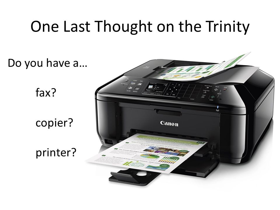 One Last Thought on the Trinity Do you have a… fax? copier? printer?