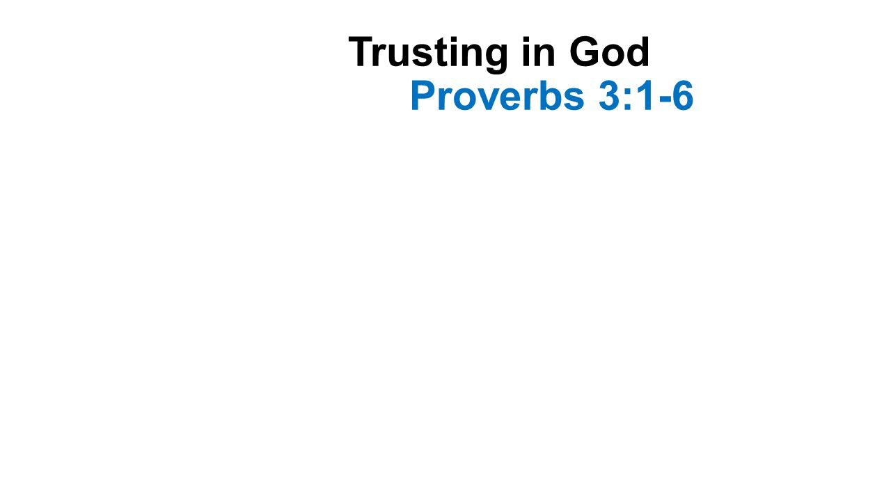 Trusting in God Proverbs 3:1-6