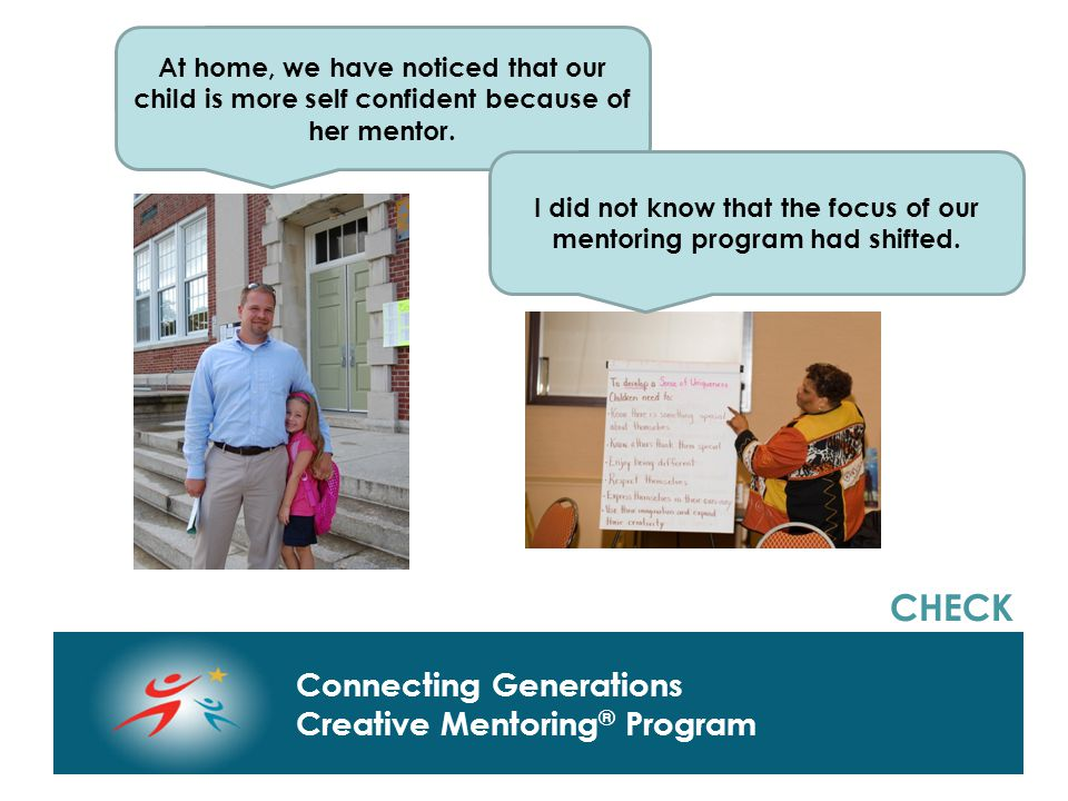 Connecting Generations Home of Creative Mentoring, Seasons of Respect, and Creative Transitions Connecting Generations Creative Mentoring ® Program At home, we have noticed that our child is more self confident because of her mentor.
