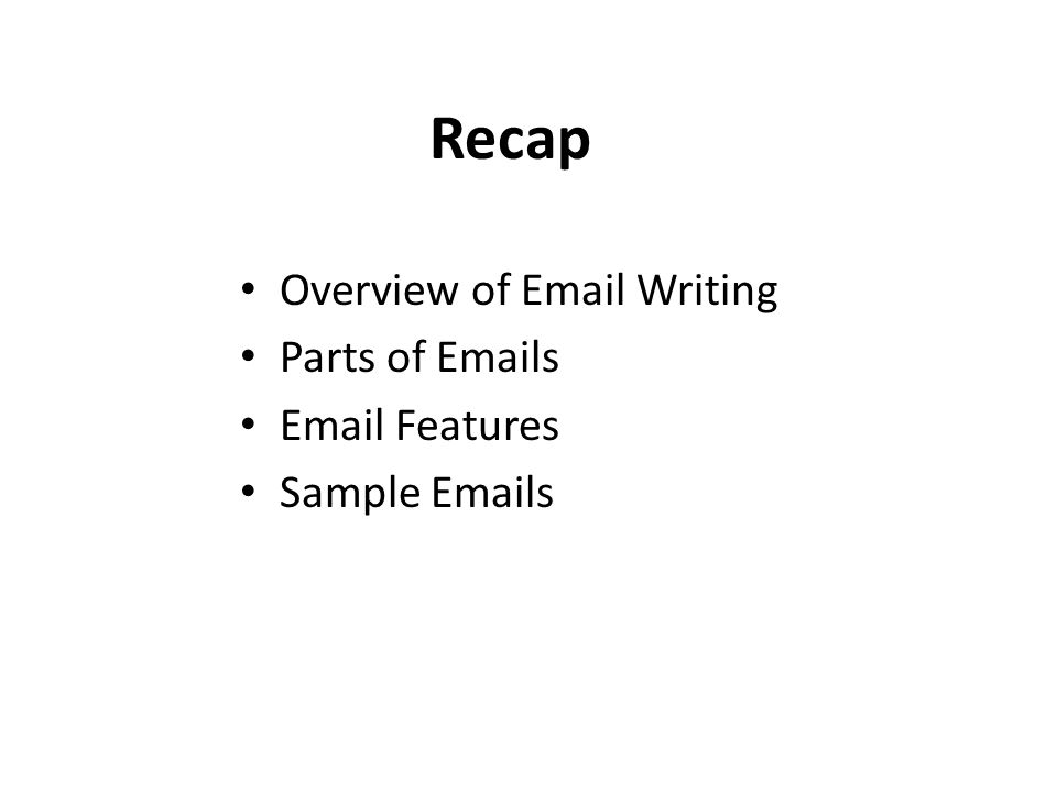 Recap Overview of Email Writing Parts of Emails Email Features Sample Emails